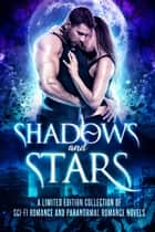 Shadows and Stars - A Limited Edition Collection of Sci-Fi Romance and Paranormal Romance Novels ebook by Becca Fanning, Eden Ashe, Leilani Love,...