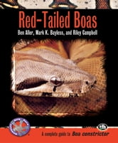 Red-Tailed Boas (Complete Herp Care) - Bayless, Mark K. ebook by Ben Aller