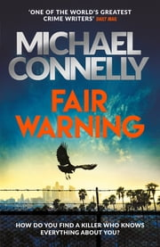 Fair Warning - The Most Gripping and Original Thriller You Will Read This Summer ebook by Michael Connelly