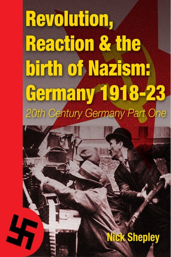 Reaction, Revolution and The Birth of Nazism - Germany 1918-23 ebook by Nick Shepley