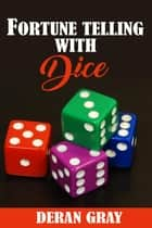 Fortunetelling With Dice ebook by Deran Gray