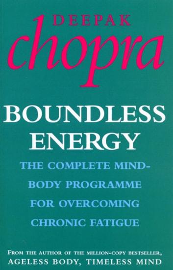 Boundless Energy - The Complete Mind-Body Programme for Beating Persistent Tiredness ebook by Dr Deepak Chopra