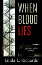 When Blood Lies ebook by Linda L. Richards
