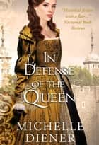 In Defense of the Queen ebook by Michelle Diener