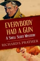 Everybody Had a Gun ebook by Richard S. Prather