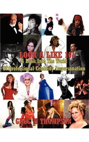 LOOK A LIKE 101 - Celebrity Impersonators and Look A Likes ebook by Greg M Thompson