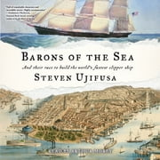 Barons of the Sea - And their Race to Build the World's Fastest Clipper Ship audiobook by Steven Ujifusa