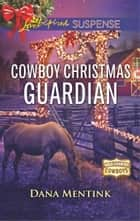 Cowboy Christmas Guardian - A Riveting Western Suspense eBook by Dana Mentink
