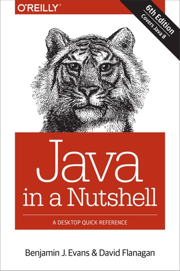 Java in a Nutshell - A Desktop Quick Reference ebook by Benjamin  J Evans,David Flanagan