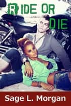 Ride or Die - Skull Kings MC, #2 ebook by Sage L. Morgan