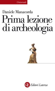 Prima lezione di archeologia ebook by Daniele Manacorda