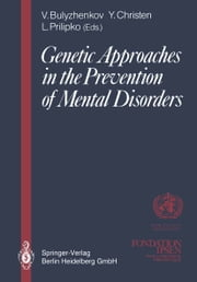 Genetic Approaches in the Prevention of Mental Disorders - Proceedings of the joint-meeting organized by the World Health Organization and the Fondation Ipsen in Paris, May 29–30, 1989 ebook by Victor Bulyzhenkov,Leonid Prilipko