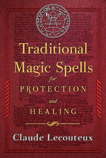 Traditional Magic Spells for Protection and Healing ebook by Claude Lecouteux