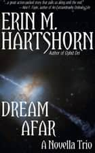 Dream Afar - A Novella Trio ebook by Erin M. Hartshorn