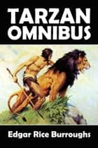 The Tarzan Omnibus - 38 Novels and Short Stories in One Volume ebook by Edgar Rice Burroughs