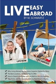 Live Easy, Live Abroad ebook by M Schwartz