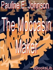 The Moccasin Maker ebook by Pauline E. Johnson