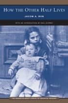 How the Other Half Lives (Barnes & Noble Library of Essential Reading) ebook by Jacob A. Riis, Dail Murray