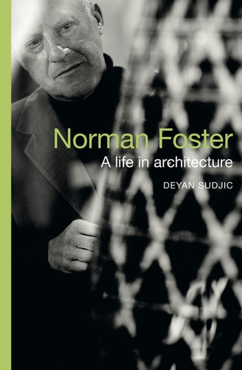 Norman Foster - A Life in Architecture ebook by Deyan Sudjic
