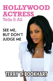 Hollywood Actress Tells It All ebook by Terry T. Bookhart