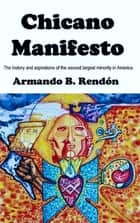 Chicano Manifesto ebook by Armando Rendon