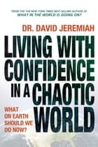 Living with Confidence in a Chaotic World - What on Earth Should We Do Now? ebook by David Jeremiah
