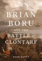 Brian Boru and the Battle of Clontarf ebook by Sean Duffy