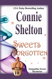 Sweets Forgotten - A Sweet's Sweets Bakery Mystery ebook by Connie Shelton