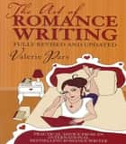 The Art of Romance Writing - Practical advice from an internationally bestselling romance writer ebook by Valerie Parv