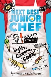 Lights, Camera, Cook! ebook by Charise Mericle Harper, Aurélie Blard-Quintard