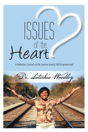 Issues of the Heart - Reflection Journal ebook by Dr. Lateshia Woodley