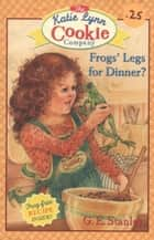 Frogs' Legs for Dinner? ebook by George Edward Stanley, Linda Graves