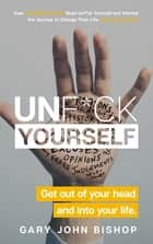 Unf*ck Yourself - Get out of your head and into your life ebook by