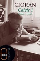 Caiete I (19571965) eBook by Emil Cioran