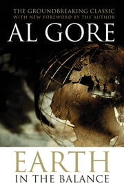 Earth in the Balance - Forging a New Common Purpose ebook by Al Gore