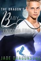 The Dragon's Baby Unicorn Foals - MM Alpha Omega Fated Mates Mpreg Shifter ebook by Jade DragonSong
