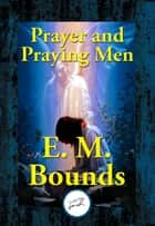 Prayer and Praying Men ebook by E. M. Bounds