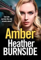 Amber - an absolutely gripping, gritty crime thriller ebook by Heather Burnside