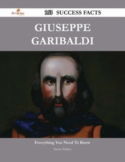 Giuseppe Garibaldi 163 Success Facts - Everything you need to know about Giuseppe Garibaldi ebook by Denise Wilkins