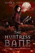 The Huntress Bane (A Vampire Slayer Short Story) ebook by Derek Shupert