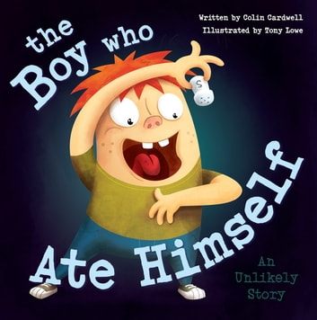 The Boy Who Ate Himself ebook by Colin Cardwell,Tony Lowe