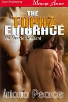 The Topaz Embrace ebook by Antonia Pearce