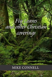 Fig Leaves and Other Christian Coverings (4 sermons) ebook by Mike Connell