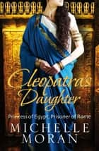 Cleopatra's Daughter ebook by Michelle Moran