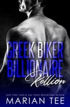 Kellion: Greek. Biker. Billionaire. ebook by Marian Tee
