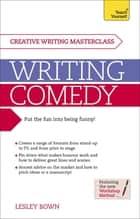 Writing Comedy - How to use funny plots and characters, wordplay and humour in your creative writing ebook by Lesley Bown