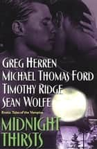 Midnight Thirsts ebook by Timothy Ridge,Michael Thomas Ford,Sean Wolfe,Greg Herren