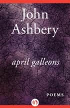 April Galleons ebook by John Ashbery