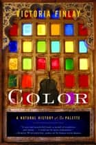 Color - A Natural History of the Palette ebook by Victoria Finlay