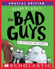 The Bad Guys in Do-You-Think-He-Saurus?!: Special Edition (The Bad Guys #7) ebook by Aaron Blabey